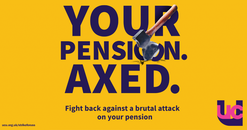 "UCU poster reading ""YOUR PENSION. AXED. Fight back against a brutal attack on your pension"""